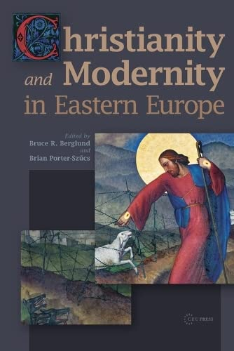 Christianity and Modernity in Eastern Europe: Porter-Szucs, Brian