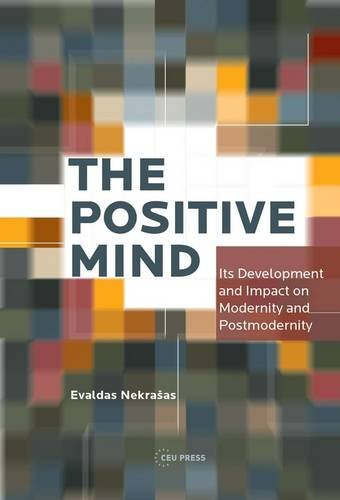 9786155225697: The Positive Mind: Its Development and Impact on Modernity and Postmodernity