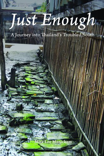 Just Enough: A Journey into Thailand's Troubled: Manickam, Mira Lee