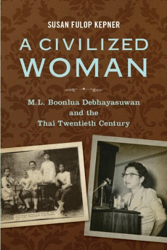 A Civilized Woman: M. L. Boonlua Debhayasuwan and the Thai Twentieth Century: Kepner, Susan