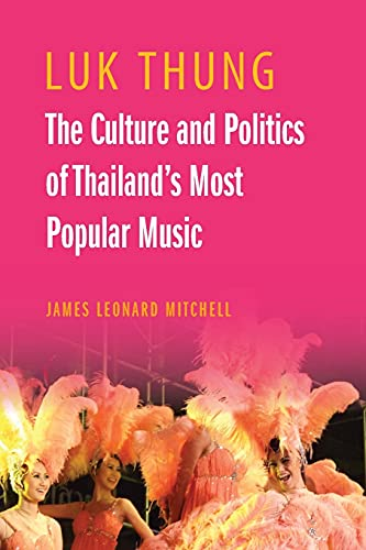 9786162151064: Luk Thung: The Culture and Politics of Thailand's Most Popular Music