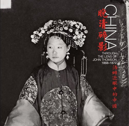 China: Through the Lens of John Thomson (1868-1872): Betty Yao