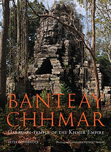 Banteay Chhmar: Garrison Temple of the Khmer: Sharrock, Peter D.;