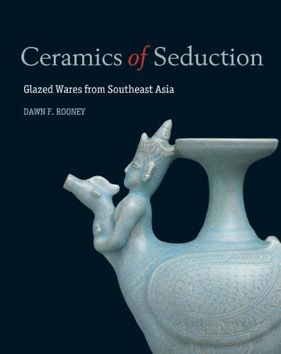 9786167339399: Ceramics of Seduction: Glazed Wares from South East Asia