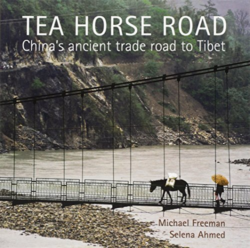 Tea Horse Road: China's Ancient Trade Road to Tibet: Freeman, Michael; Ahmed, Selina