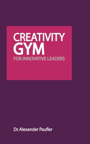 9786169110569: Creativity Gym for Innovative Leaders: Leads out of Crisis, Copes with Change, Finds new Trends, Brings Success