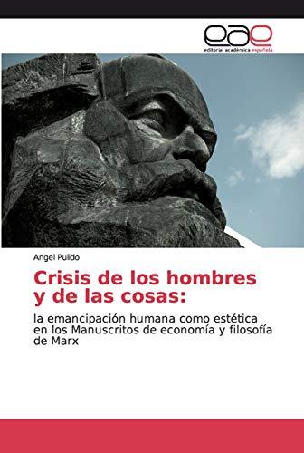 9786200035431: Crisis de los hombres y de las cosas:: la emancipación humana como estética en los Manuscritos de economía y filosofía de Marx