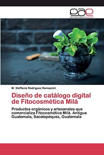 9786200401663: Diseño de catálogo digital de Fitocosmética Milá: Productos orgánicos y artesanales que comercializa Fitocosmética Milá. Antigua Guatemala, Sacatepéquez, Guatemala