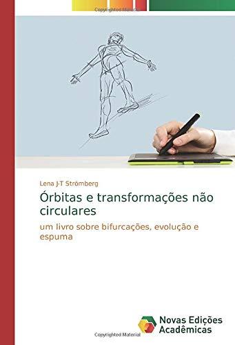 Órbitas e transformações não circulares: um livro sobre bifurcações, evolução e espuma (Paperback) - Lena J-T Stromberg