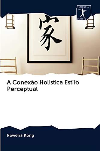 A Conexão Holística Estilo Perceptual - Rowena Kong