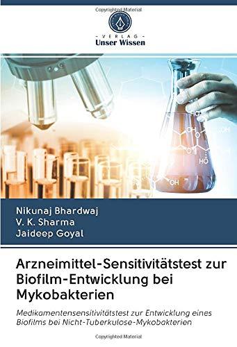 Arzneimittel-Sensitivitätstest zur Biofilm-Entwicklung bei Mykobakterien: Medikamentensensitivitätstest zur: Nikunaj Bhardwaj, V.