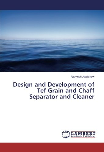 Design and Development of Tef Grain and Chaff Separator and Cleaner: Abayineh Awgichew
