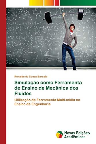 Simulação como Ferramenta de Ensino de Mecânica dos Fluidos: Utilização de Ferramenta Multi-mídia no Ensino de Engenharia (Paperback) - Ronaldo de Souza Barcala