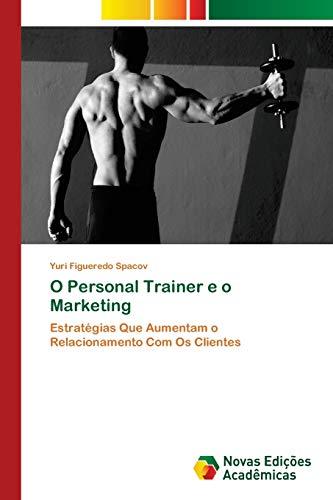 O Personal Trainer e o Marketing: Estratégias: Yuri Figueredo Spacov