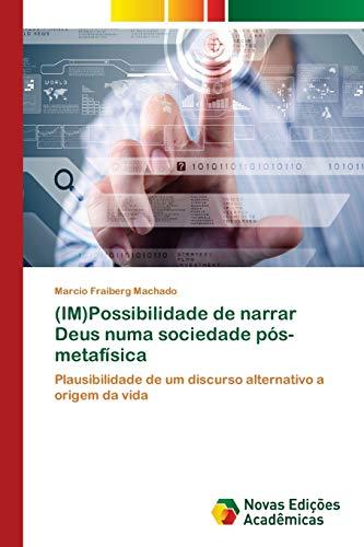 IM)Possibilidade de narrar Deus numa sociedade pós-metafísica : Plausibilidade de um discurso alternativo a origem da vida - Marcio Fraiberg Machado