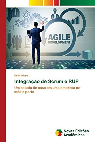 Integração de Scrum e RUP : Um estudo de caso em uma empresa de médio porte - Nelio Alves
