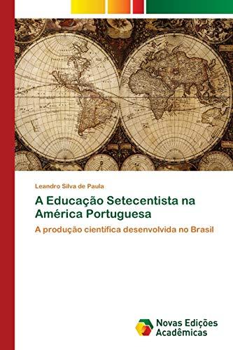 A Educação Setecentista na América Portuguesa: A: Leandro Silva de