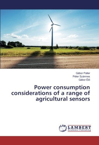 Power consumption considerations of a range of agricultural sensors: Gábor Paller