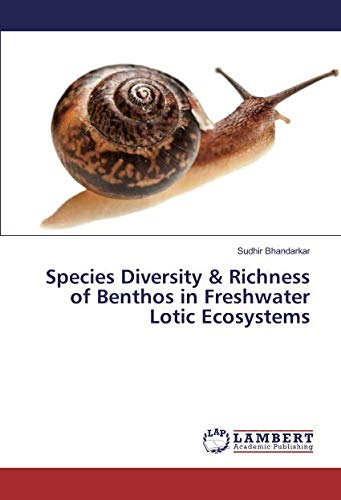 Species Diversity & Richness of Benthos in Freshwater Lotic Ecosystems (Paperback): Sudhir ...