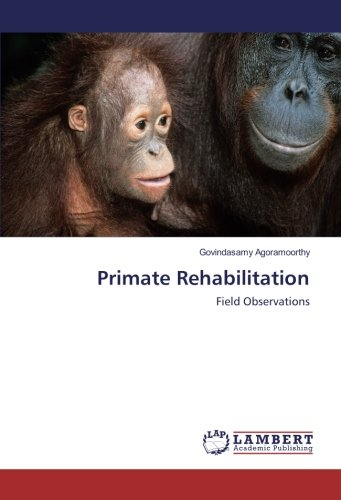 Primate Rehabilitation : Field Observations: Govindasamy Agoramoorthy