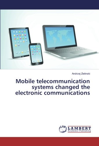 Mobile telecommunication systems changed the electronic communications: Zielinski, Andrzej