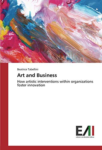 Art and Business : How artistic interventions within organizations foster innovation - Beatrice Tabellini