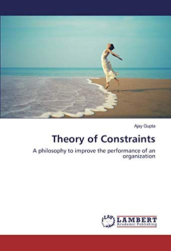 Theory of Constraints : A philosophy to improve the performance of an organization: Ajay Gupta