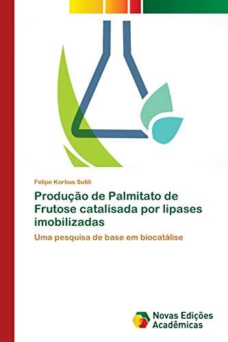 Produção de Palmitato de Frutose catalisada por lipases imobilizadas: Uma pesquisa de base em ...