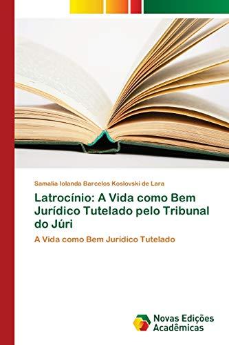 9786202182744: Latrocínio: A Vida como Bem Jurídico Tutelado pelo Tribunal do Júri