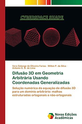 Difusão 3D em Geometria Arbitrária Usando Coordenadas Generalizadas : Solução numérica da equação de difusão 3D para um domínio arbitrário: malhas estruturadas ortogonais e não-ortogonais - Vera Solange de Oliveira Farias