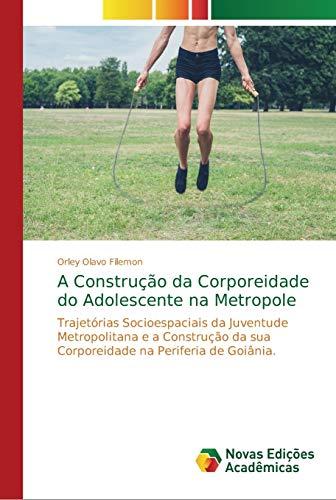 A Construção da Corporeidade do Adolescente na Metropole: Trajetórias Socioespaciais da Juventude Metropolitana e a Construção da sua Corporeidade na Periferia de Goiânia.