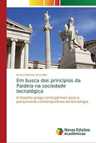 Em busca dos princípios da Paideia na sociedade tecnológica - Bruno Pedroso Lima Silva