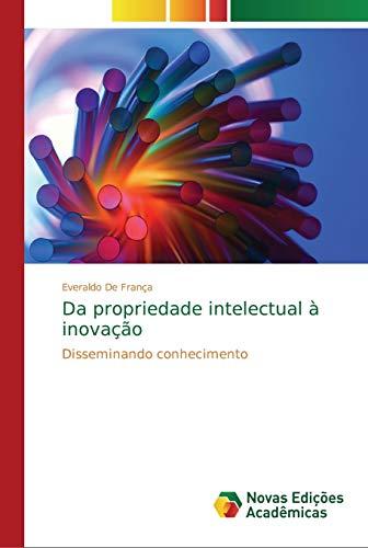 Da propriedade intelectual à inovação : Disseminando conhecimento - Everaldo de França