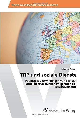 TTIP und soziale Dienste: Potenzielle Auswirkungen von TTIP auf Sozialdienstleistungen im Rahmen ...