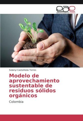 9786202230773: Modelo de aprovechamiento sustentable de residuos sólidos orgánicos: Colombia