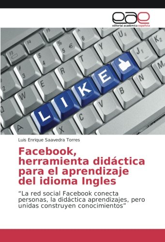 Facebook, herramienta didáctica para el aprendizaje del idioma Ingles - Saavedra Torres, Luis Enrique