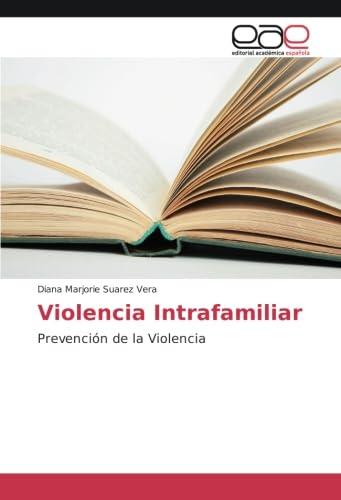 Violencia Intrafamiliar: Prevención de la Violencia (Paperback): Diana Marjorie Suarez