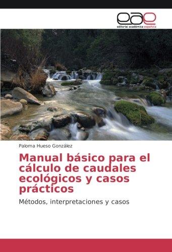 Manual básico para el cálculo de caudales ecológicos y casos prácticos:...