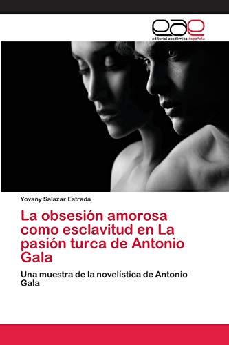 9786202252003: La obsesión amorosa como esclavitud en La pasión turca de Antonio Gala
