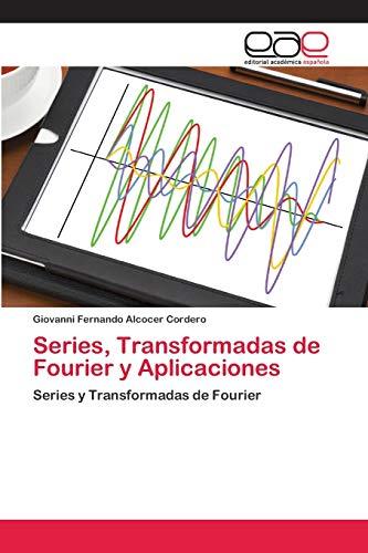 Series, Transformadas de Fourier y Aplicaciones: Series: Giovanni Fernando Alcocer
