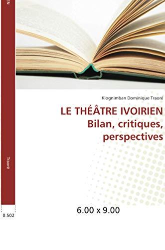 LE THÉÂTRE IVOIRIEN Bilan, critiques, perspectives: Klognimban Dominique Traoré