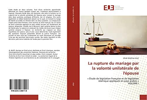 La rupture du mariage par la volonté unilatérale de l'épouse : « Étude de législation française et de législation islamique appliquée en pays arabes » VOLUME I - Afrah Mokhtar Alati