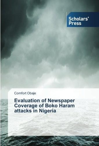 Evaluation of Newspaper Coverage of Boko Haram attacks in Nigeria: Comfort Obaje
