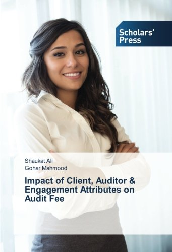 Impact of Client, Auditor Engagement Attributes on: Shaukat Ali, Gohar