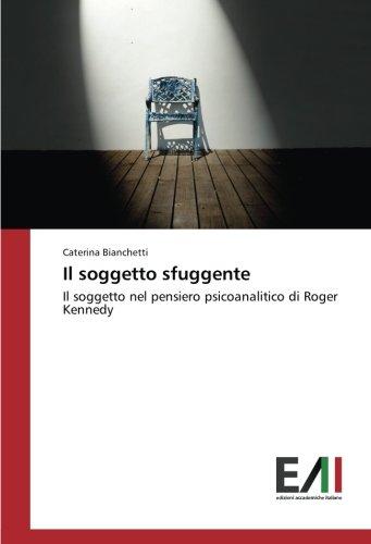 Il soggetto sfuggente: Il soggetto nel pensiero psicoanalitico di Roger Kennedy (Paperback): ...