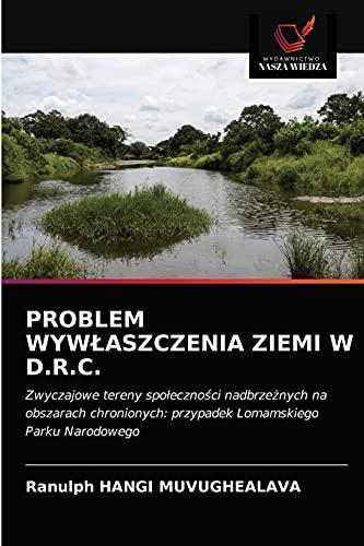 9786203172799: PROBLEM WYWŁASZCZENIA ZIEMI W D.R.C.: Zwyczajowe tereny społeczności nadbrzeżnych na obszarach chronionych: przypadek Lomamskiego Parku Narodowego