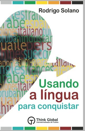 9786599099328: Usando a Língua para Conquistar: O mundo das línguas + Mais de 100 termos essenciais em 22 línguas + Método exclusivo para pronunciar todas as línguas do livro
