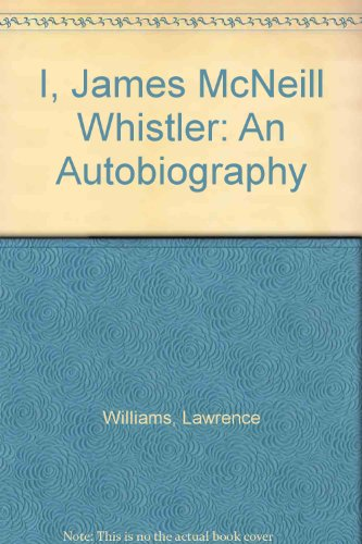 I, James McNeill Whistler: An Autobiography: Williams, Lawrence