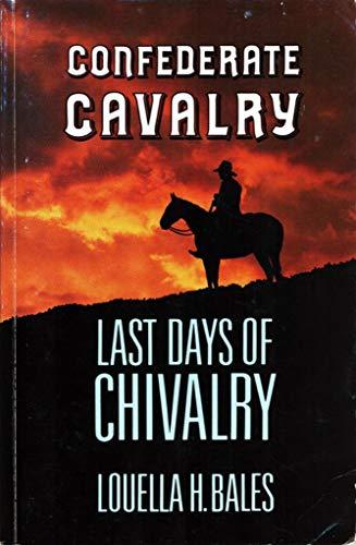 Confederate Cavalry: Last Days of Chivalry: Louella H. Bales