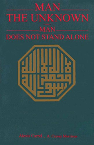 Man The Unknown: Man Does Not Stand: Alexis Carrel A.